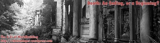 Death: An Ending, or a Beginning? (A-Zs of Worldbuilding)