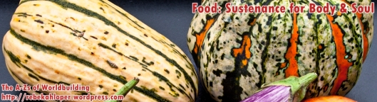 Food: Sustenance for Body and Soul (A-Zs of Worldbuilding)
