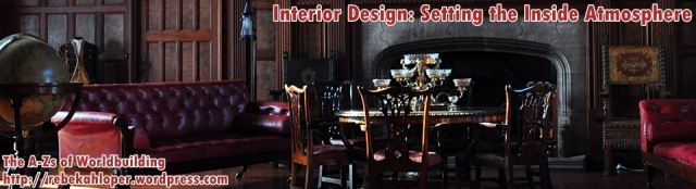 Interior Design: Setting the Inside Atmosphere (A-Zs of Worldbuilding)