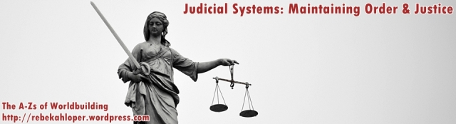 Judicial Systems: Maintaining Order & Justice (A-Zs of Worldbuilding)