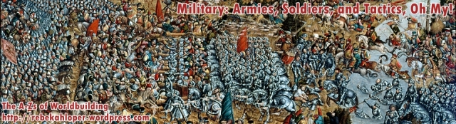 Military: Armies, Soldiers, and Tactics, Oh My! (A-Zs of Worldbuilding)