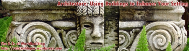 Architecture: Using Buildings to Enhance Your Setting (A-Zs of Worldbuilding)