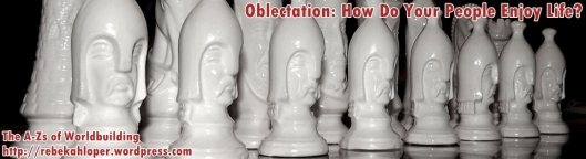 Oblectation: How Do Your People Enjoy Life? (A-Zs of Worldbuilding)