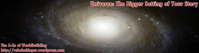 Universe: The Bigger Setting of Your Story (A-Zs of Worldbuilding)